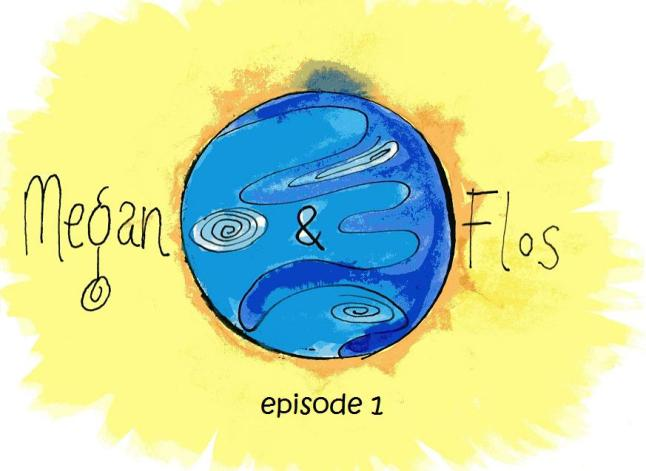 Megan and Flos episode 1 title