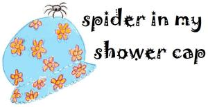 there's a spider in my shower cap