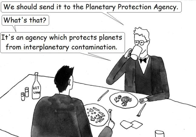 He suggests they send it to the Planetary Protection agency because they protect against interplanetary contamination.